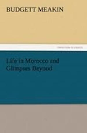 Life in Morocco and Glimpses Beyond af Budgett Meakin