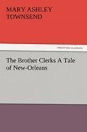 The Brother Clerks a Tale of New-Orleans af Mary Ashley Townsend