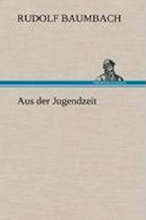 Aus Der Jugendzeit af Rudolf Baumbach