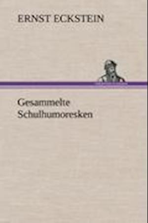 Gesammelte Schulhumoresken af Ernst Eckstein