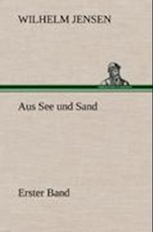 Aus See Und Sand - Erster Band af Wilhelm Jensen
