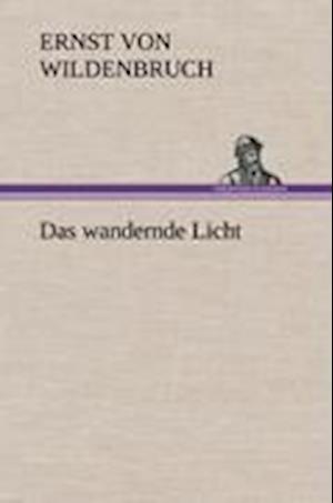 Das Wandernde Licht af Ernst Von Wildenbruch