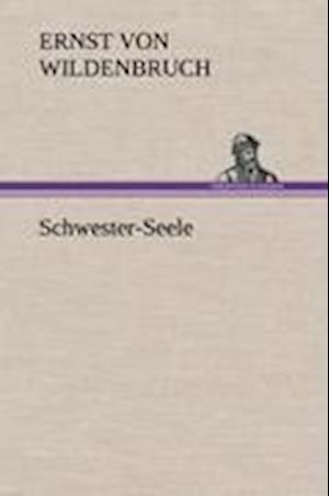 Schwester-Seele af Ernst Von Wildenbruch