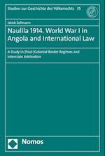 Naulila 1914. World War I in Angola and International Law (Studien Zur Geschichte Des Volkerrechts, nr. 35)