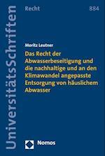 Das Recht Der Abwasserbeseitigung Und Die Nachhaltige Und an Den Klimawandel Angepasste Entsorgung Von Hauslichem Abwasser (Nomos Universitatsschriften, Recht, nr. 884)