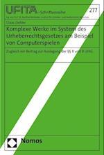 Komplexe Werke Im System Des Urheberrechtsgesetzes Am Beispiel Von Computerspielen (Schriftenreihe Des Archivs Fur Urheber Und Medienrecht, nr. 277)