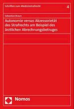 Autonomie Versus Akzessorietat Des Strafrechts Am Beispiel Des Arztlichen Abrechnungsbetruges (Schriften Zum Medizinstrafrecht, nr. 4)
