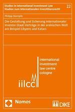 Die Gestaltung Und Sicherung Internationaler Investor-Staat-Vertrage in Der Arabischen Welt Am Beispiel Libyens Und Katars (Studien Zum Internationalen Investitionsrecht, nr. 22)