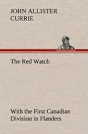The Red Watch with the First Canadian Division in Flanders af John Allister Currie