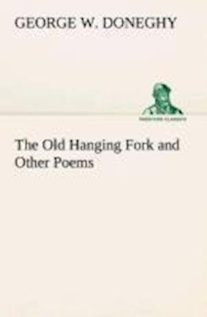 The Old Hanging Fork and Other Poems af George W. Doneghy