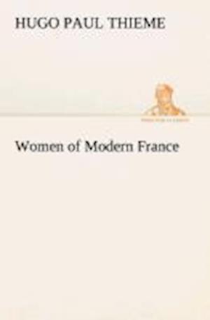 Women of Modern France af Hugo P. Thieme