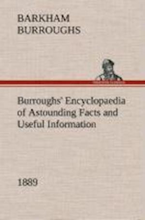 Burroughs' Encyclopaedia of Astounding Facts and Useful Information, 1889 af Barkham Burroughs
