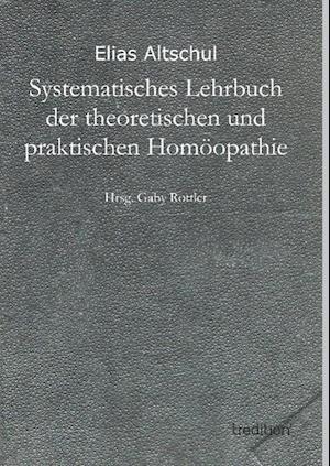 Systematisches Lehrbuch Der Theoretischen Und Praktischen Homoopathie af Elias Altschul