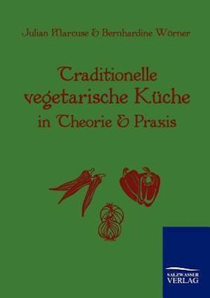 Traditionelle Vegetarische K Che in Theorie Und Praxis af Julian Marcuse