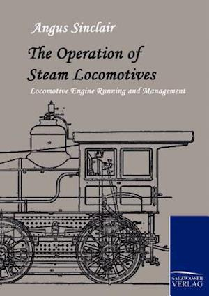 The Operation of Steam Locomotives af Angus Sinclair