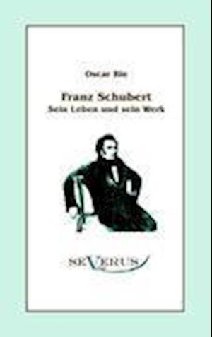 Franz Schubert - Sein Leben Und Sein Werk af Oscar Bie