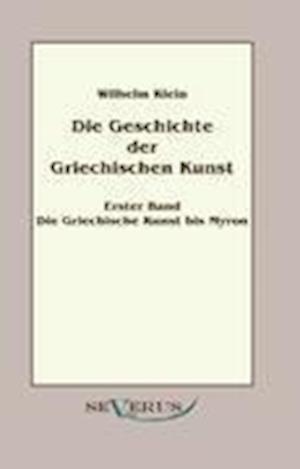 Geschichte Der Griechischen Kunst - Erster Band af Wilhelm Klein