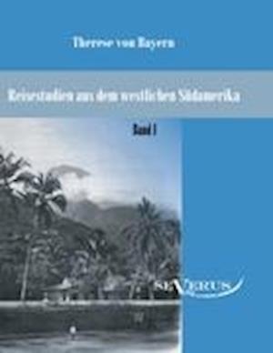 Reisestudien Aus Dem Westlichen Sudamerika Von Therese Prinzessin Von Bayern, Band 1 af Therese Von Bayern