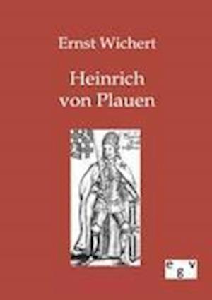 Heinrich Von Plauen af Ernst Wichert