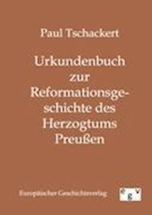 Urkundenbuch Zur Reformationsgeschichte Des Herzogtums Preu En af Paul Tschackert