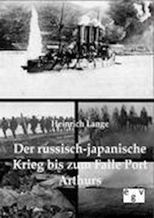 Der Russisch-Japanische Krieg Bis Zum Falle Port Arthurs af Heinrich Lange