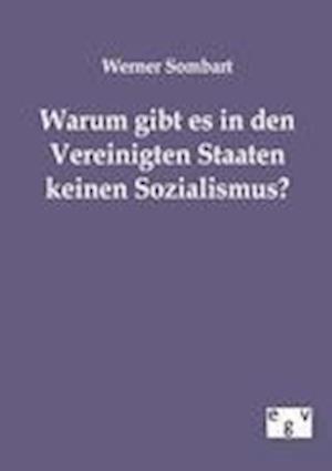Warum Gibt Es in Den Vereinigten Staaten Keinen Sozialismus? af Werner Sombart