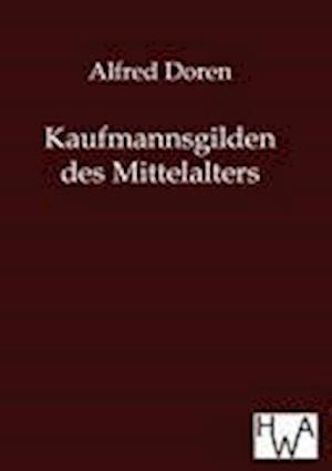 Kaufmannsgilden Des Mittelalters af Alfred Doren