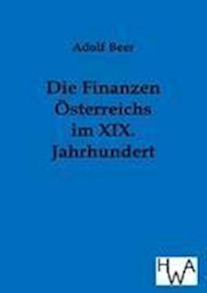 Die Finanzen Sterreichs Im XIX. Jahrhundert af Adolf Beer