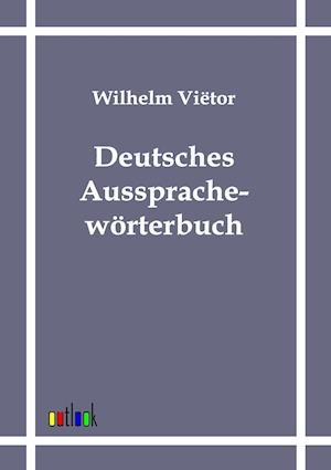 Deutsches Aussprachew Rterbuch af Wilhelm Vietor