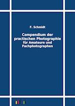 Compendium Der Practischen Photographie Fur Amateure Und Fachphotographen af F. Schmidt