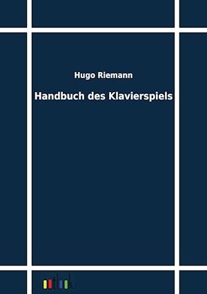 Handbuch Des Klavierspiels af Hugo Riemann
