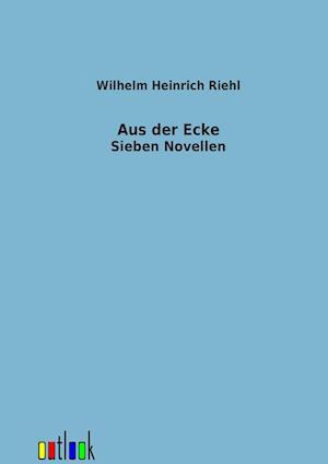 Aus Der Ecke af Wilhelm Heinrich Riehl