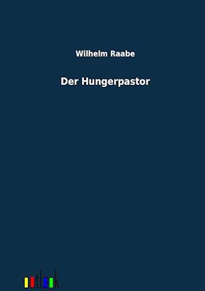 Der Hungerpastor af Wilhelm Raabe