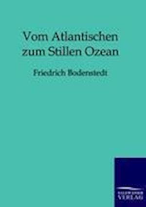 Vom Atlantischen Zum Stillen Ozean af Friedrich Bodenstedt