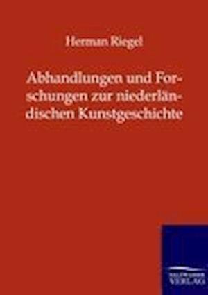Abhandlungen Und Forschungen Zur Niederl Ndischen Kunstgeschichte af Herman Riegel