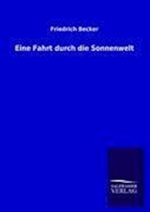 Eine Fahrt Durch Die Sonnenwelt af Friedrich Becker