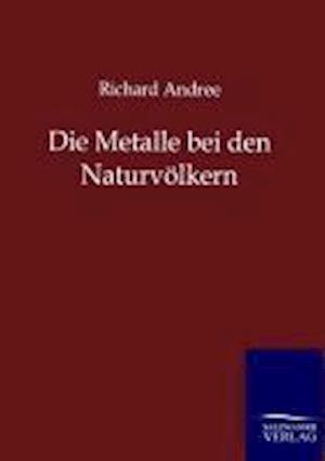 Die Metalle Bei Den Naturvolkern af Richard Andree