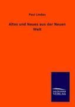 Altes Und Neues Aus Der Neuen Welt af Paul Lindau