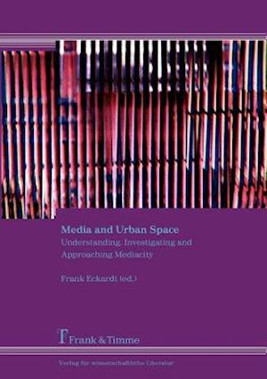Media and Urban Space. Understanding, Investigating and Approaching Mediacity af Frank Eckardt