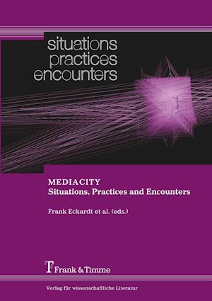 MEDIACITY. Situations, Practices and Encounters af Frank Eckardt, Jens Geelhaar, Laura Colini