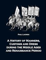 A History of Manners, Customs and Dress During the Middle Ages and Renaissance Period af Paul Lacroix
