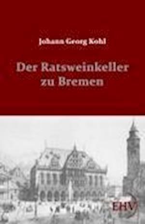 Der Ratsweinkeller Zu Bremen af Johann Georg Kohl