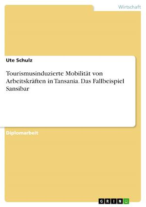 Tourismusinduzierte Mobilitat Von Arbeitskraften in Tansania. Das Fallbeispiel Sansibar af Ute Schulz