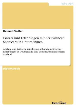 Einsatz Und Erfahrungen Mit Der Balanced Scorecard in Unternehmen. af Helmut Fiedler