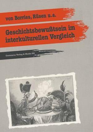 Geschichtsbewusstsein Im Interkulturellen Vergleich af Jorn Rusen, Bodo Von Borries