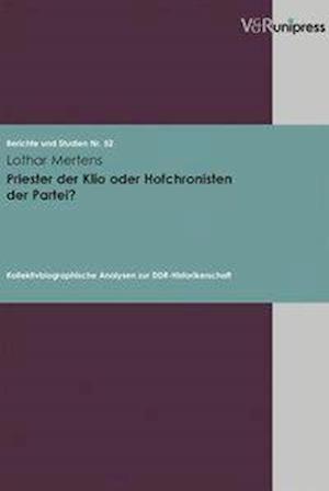 Priester Der Klio Oder Hofchronisten Der Partei? af Lothar Mertens