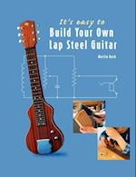 It's Easy to Build Your Own Lap Steel Guitar af Martin Koch