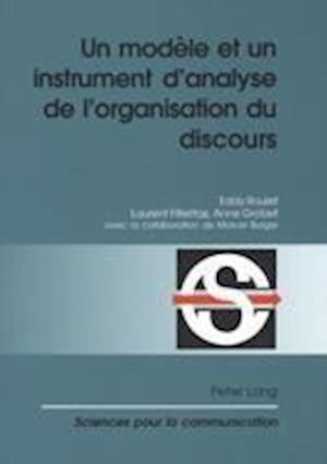 Un Modele Et Un Instrument D Analyse de L Organisation Du Discours af Laurent Filliettaz, Eddy Roulet, Marcel Burger