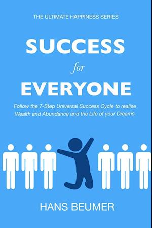 Bog, paperback Success for Everyone - Follow the 7-Step Universal Success Cycle to Realise Wealth and Abundance and the Life of Your Dreams af Hans Beumer