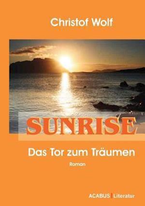 Sunrise - Das Tor Zum Tr Umen af Christof Wolf